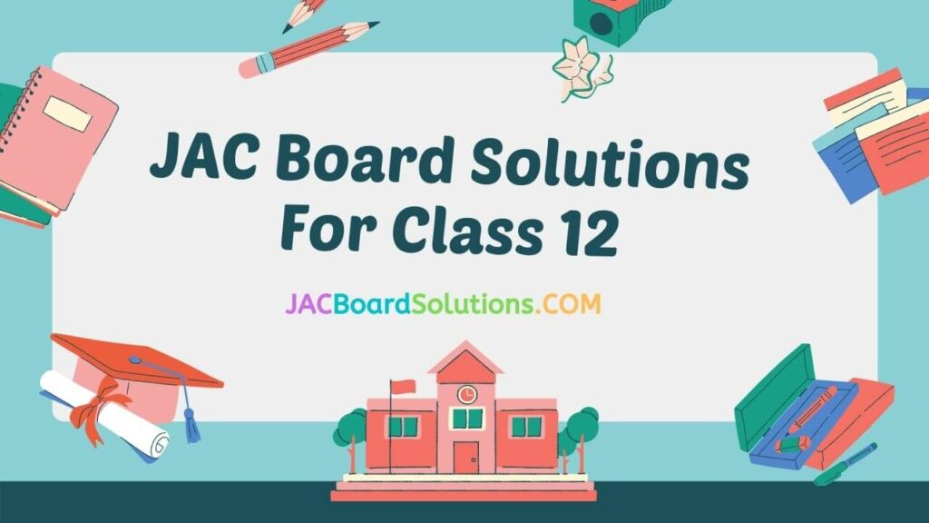 JAC Board Solutions Class 12