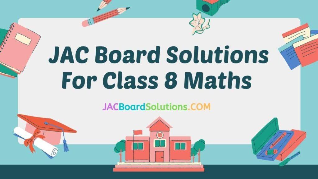 JAC Board Solutions Class 8 Maths