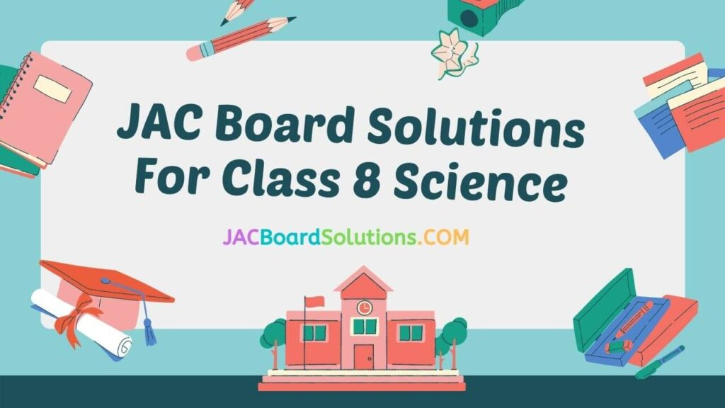 JAC Board Solutions Class 8 Science