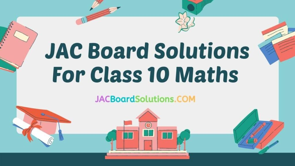JAC Board Solutions for Class 10 Maths