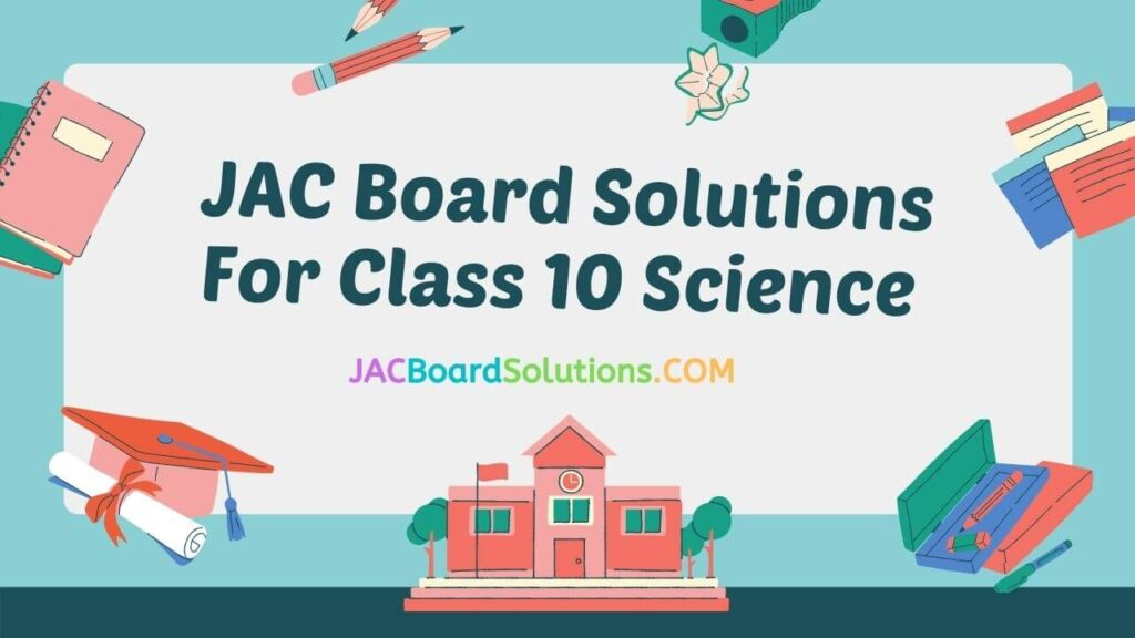JAC Board Solutions for Class 10 Science
