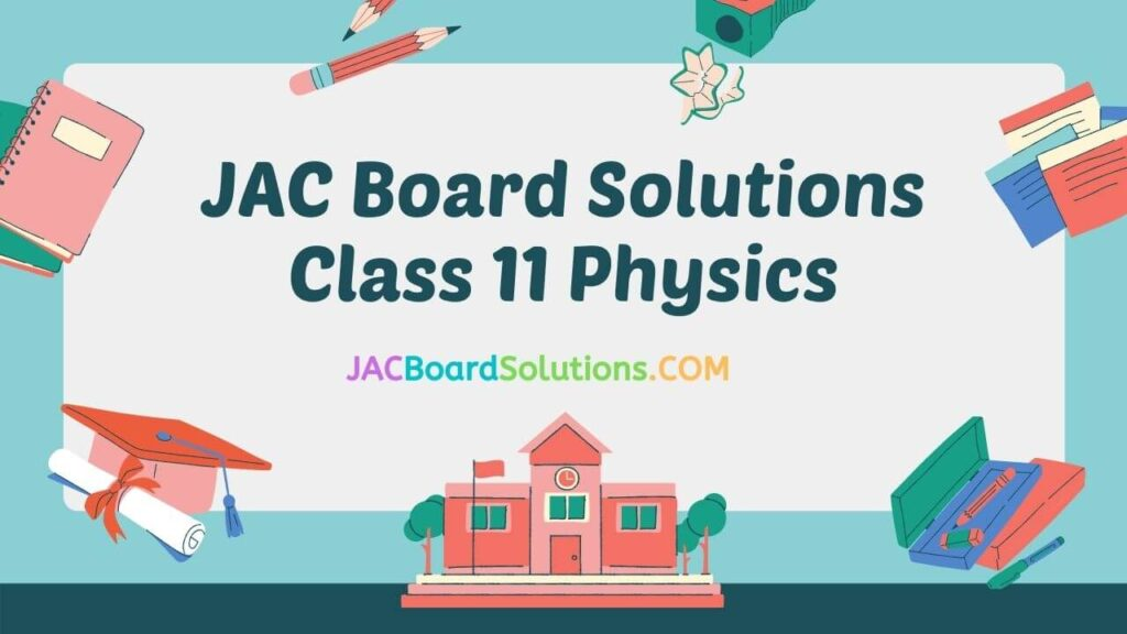 JAC Board Solutions for Class 11 Physics