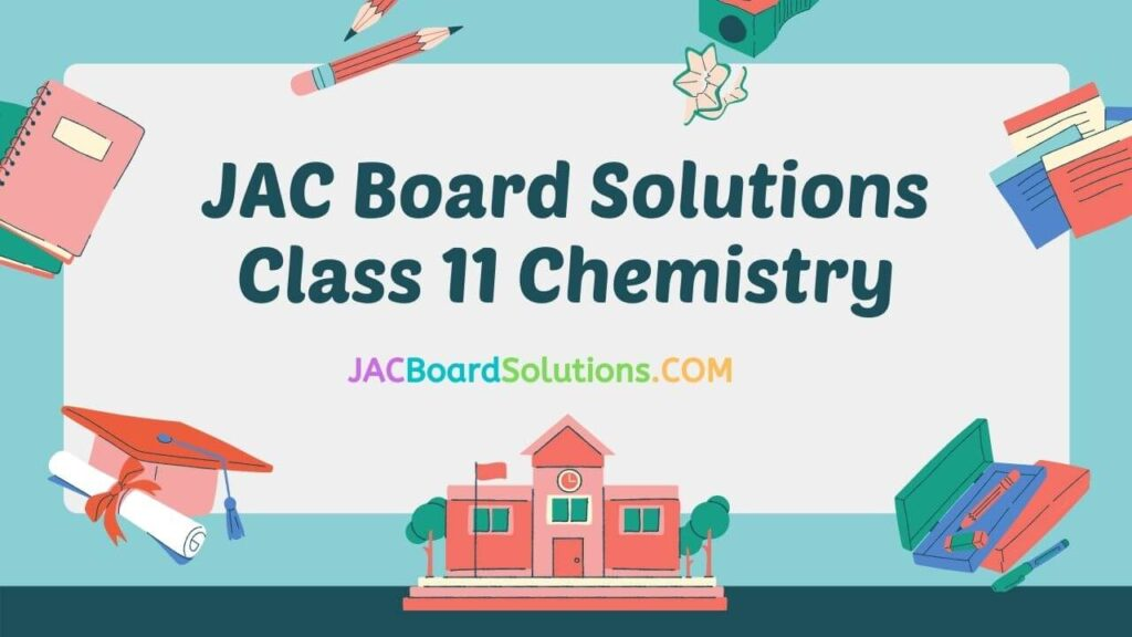 JAC Board Solutions for Class 11 Chemistry