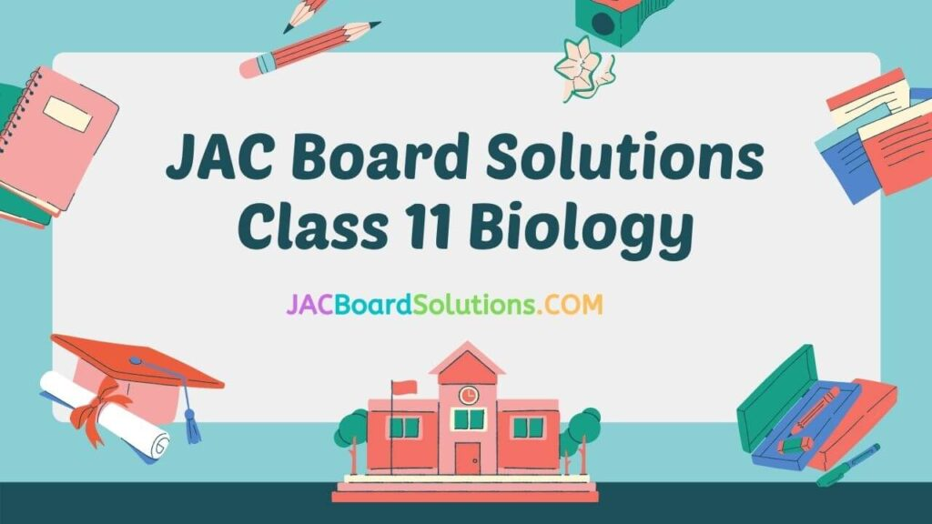 JAC Board Solutions for Class 11 Biology
