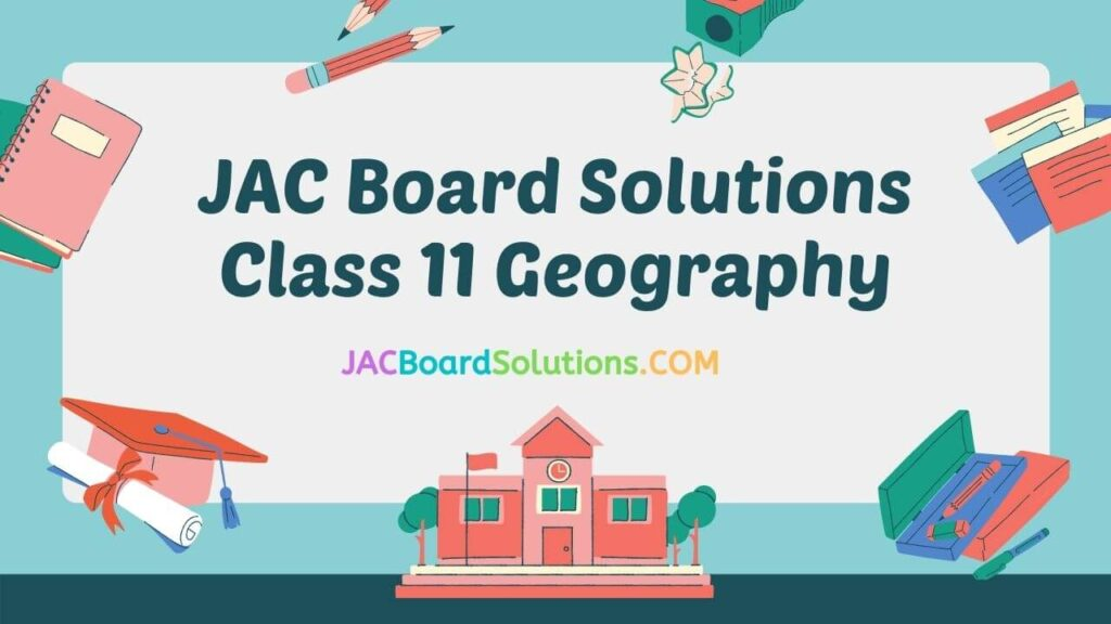 JAC Board Solutions for Class 11 Geography