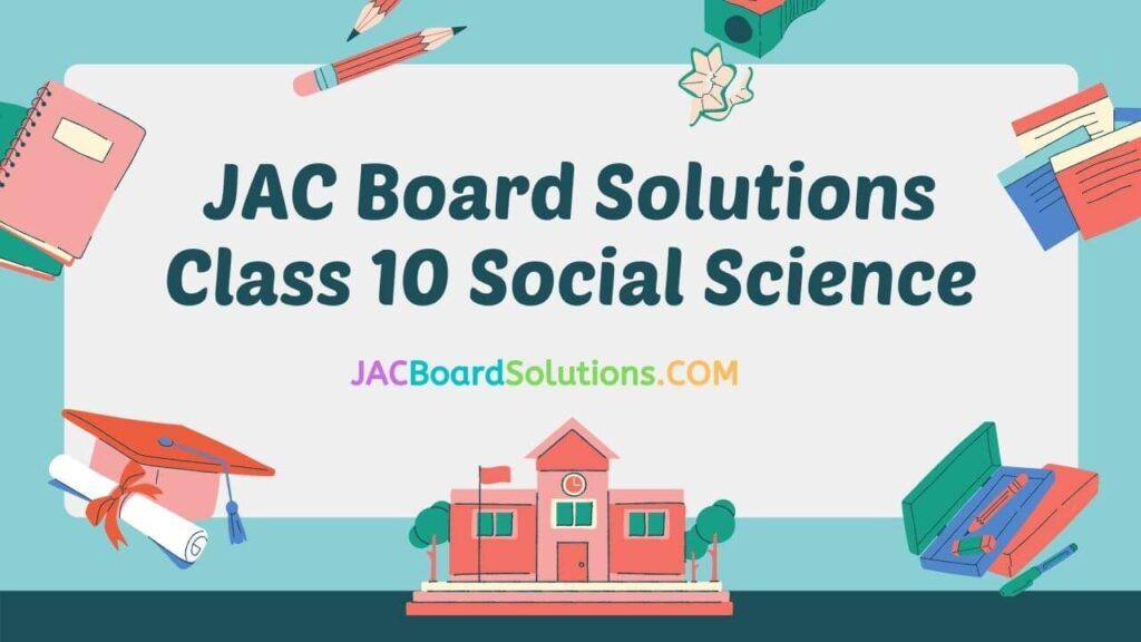 JAC Board Solutions for Class 10 Social Science