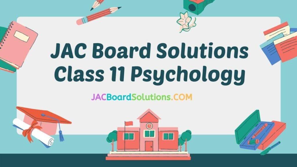 JAC Board Solutions for Class 11 Psychology