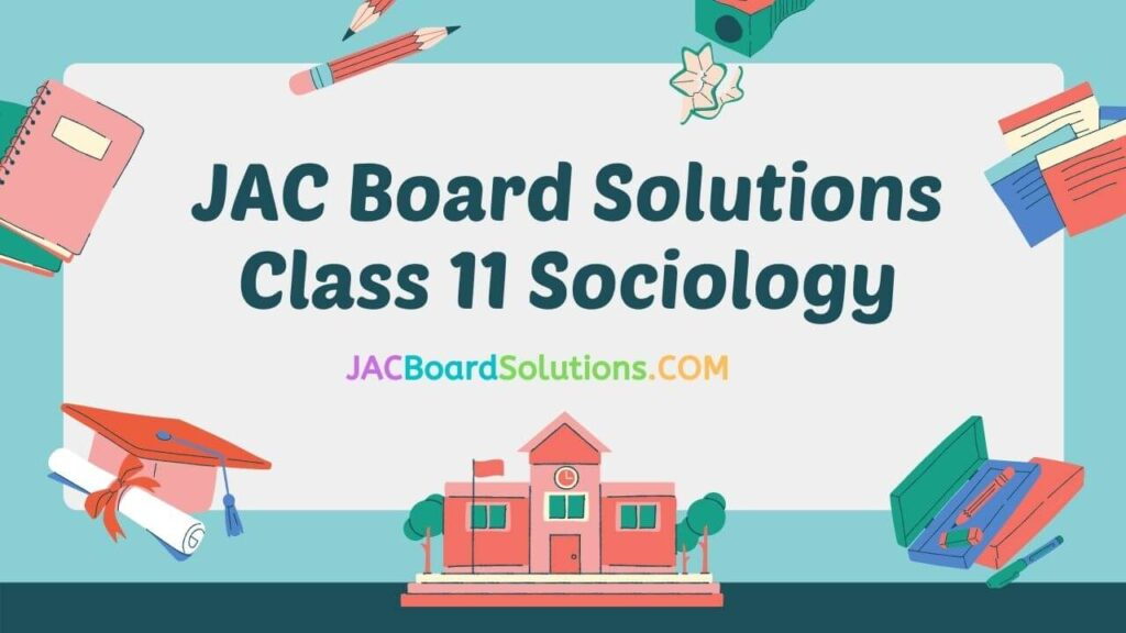 JAC Board Solutions for Class 11 Sociology