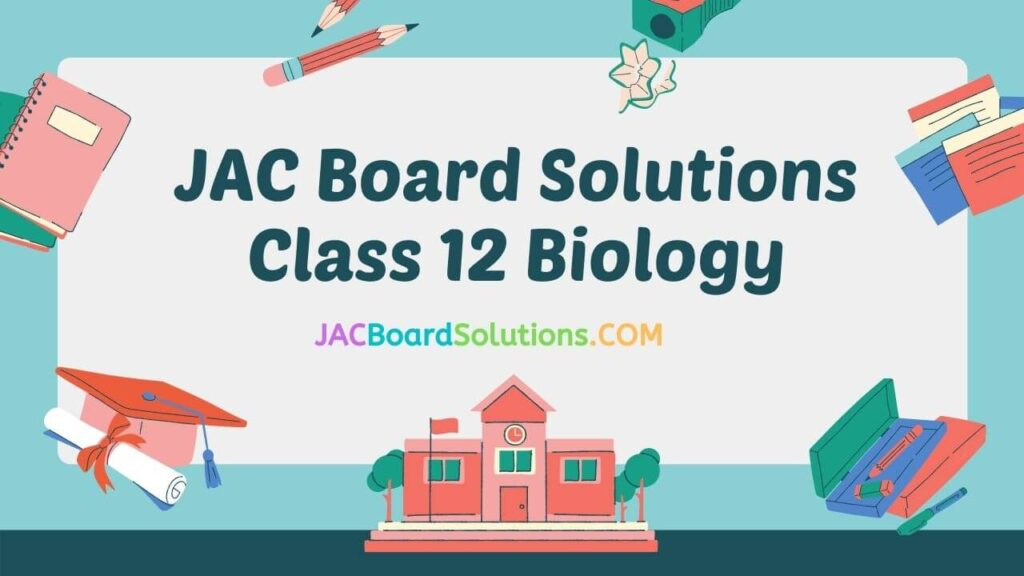JAC Board Solutions for Class 12 Biology