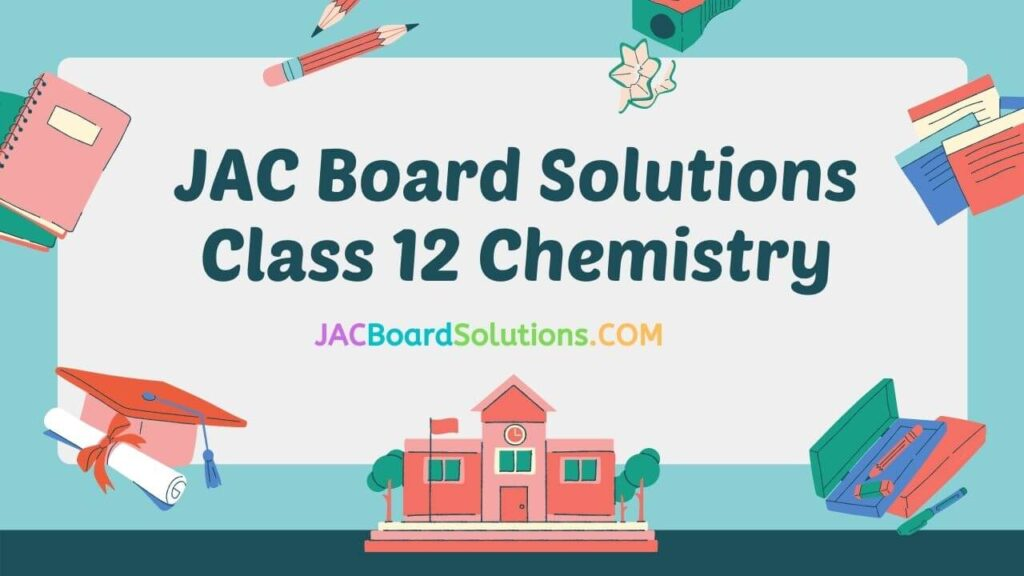 JAC Board Solutions for Class 12 Chemistry