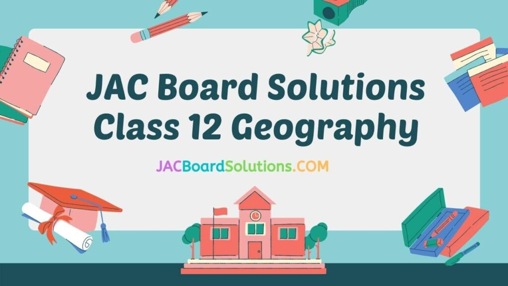 JAC Board Solutions for Class 12 Geography