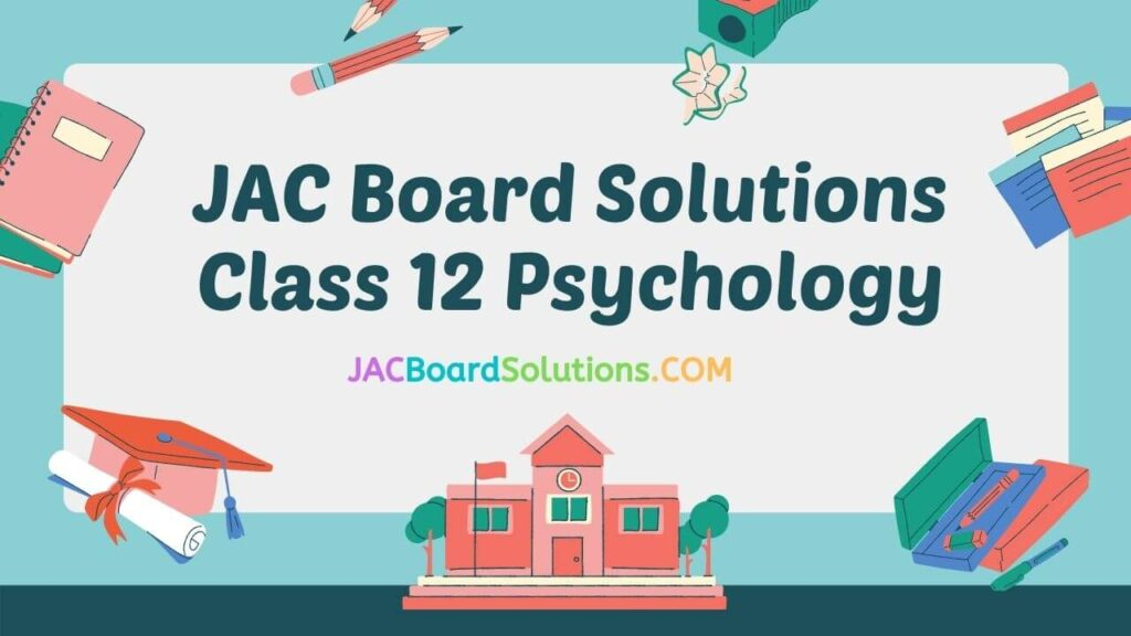 JAC Board Solutions for Class 12 Psychology