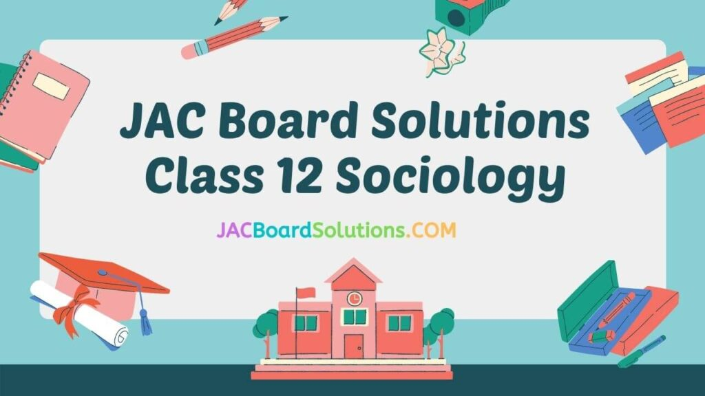 JAC Board Solutions for Class 12 Sociology