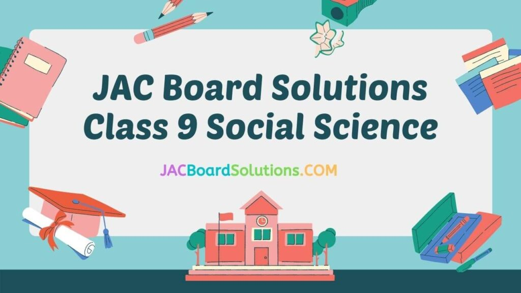 JAC Board Solutions for Class 9 Social Science